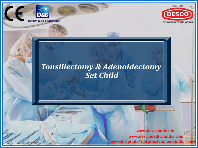 TONSILLECTOMY & ADENOIDECTONY SET CHILD